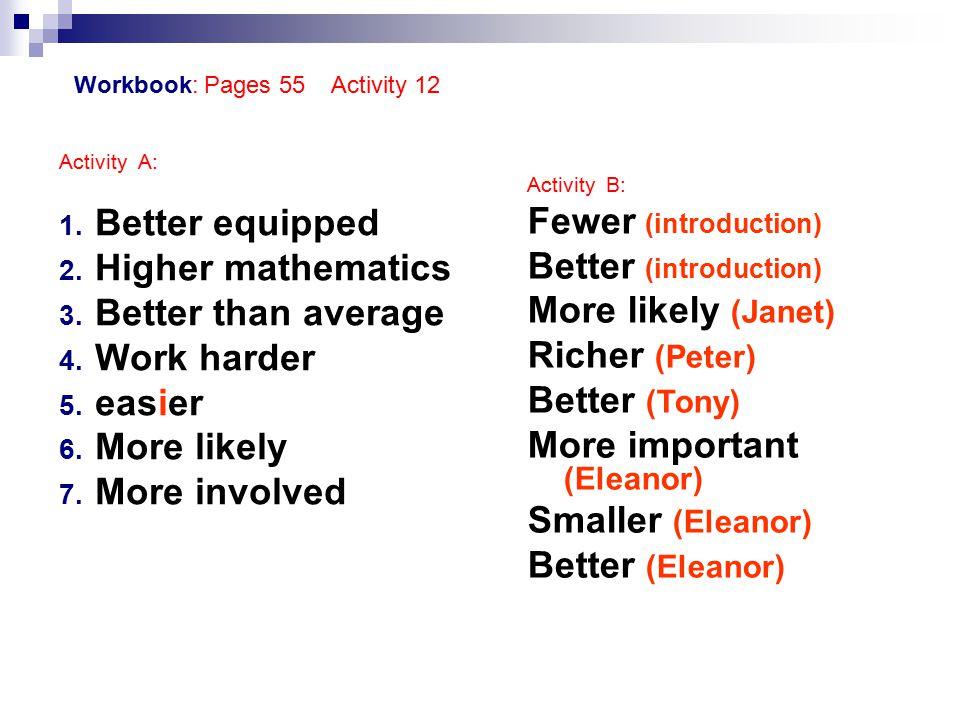 Activity A: 1. Better equipped 2. Higher mathematics 3.