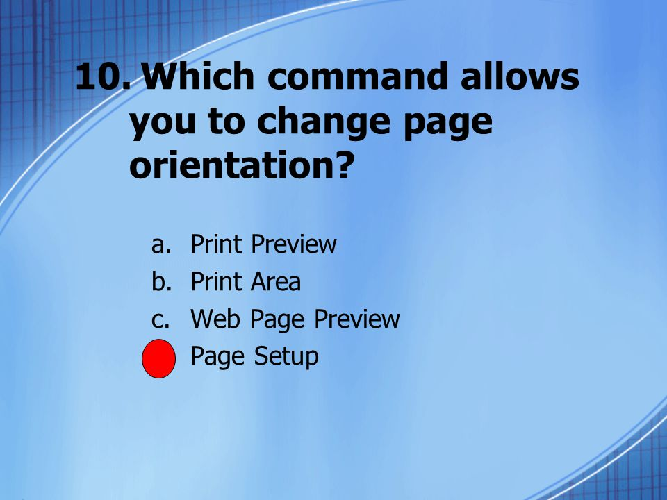 10.Which command allows you to change page orientation.