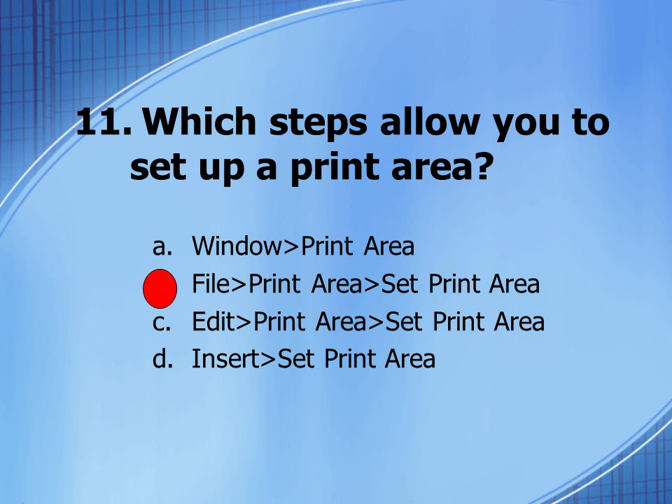 11.Which steps allow you to set up a print area.