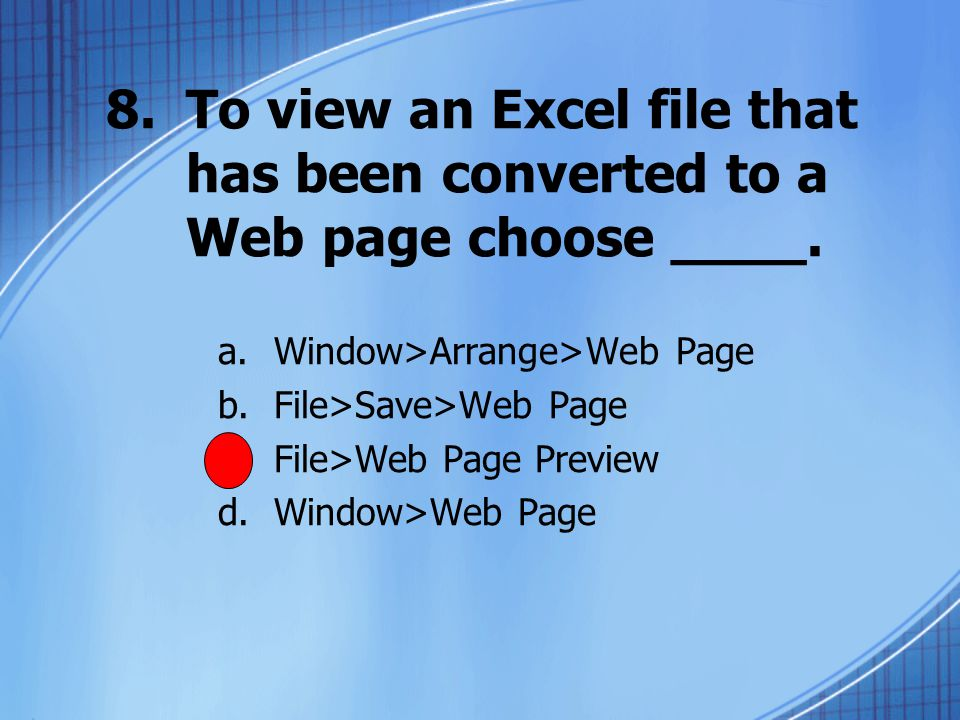 8.To view an Excel file that has been converted to a Web page choose ____.