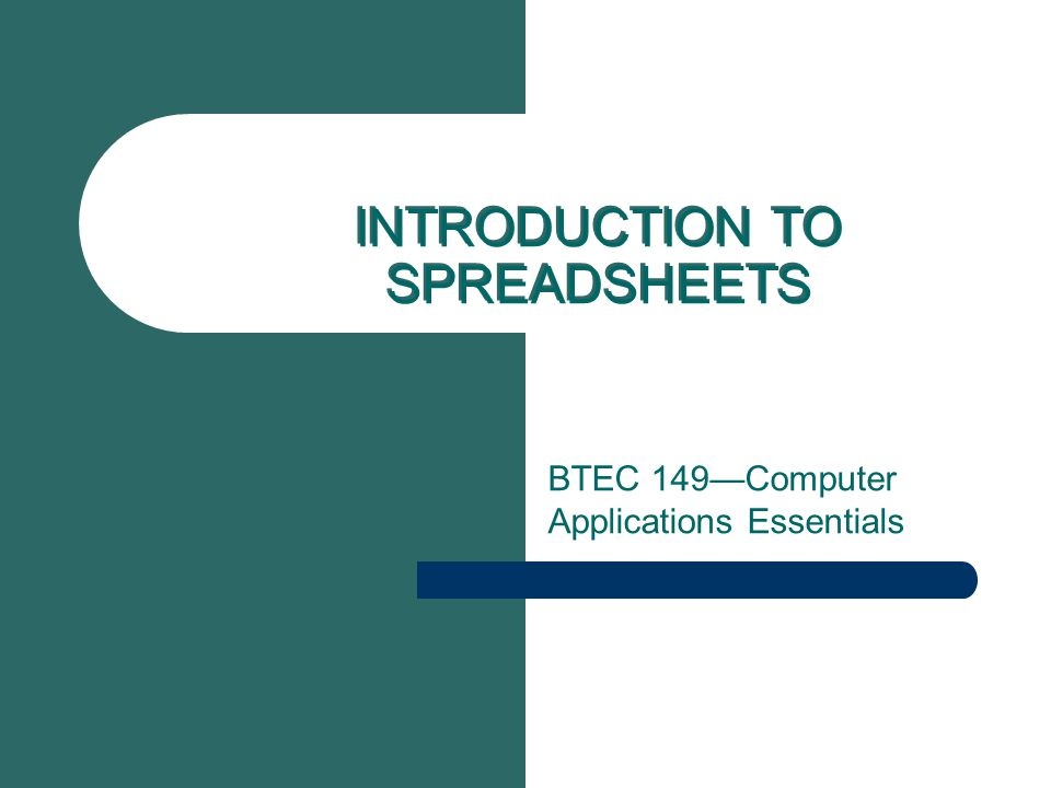 INTRODUCTION TO SPREADSHEETS BTEC 149—Computer Applications Essentials