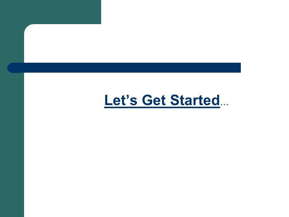 Let's Get Started Let's Get Started...