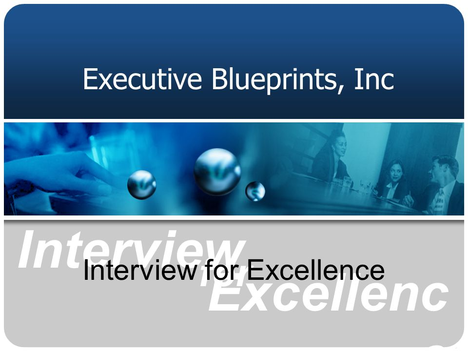 for Interview Excellenc e Executive Blueprints, Inc Interview for Excellence