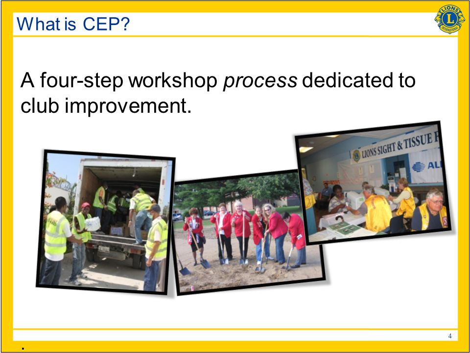 4 What is CEP? A four-step workshop process dedicated to club improvement..