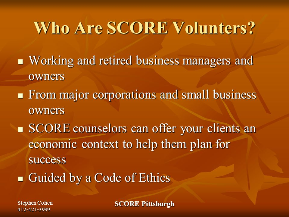 Stephen Cohen 412-421-3999 SCORE Pittsburgh Who Are SCORE Volunters.