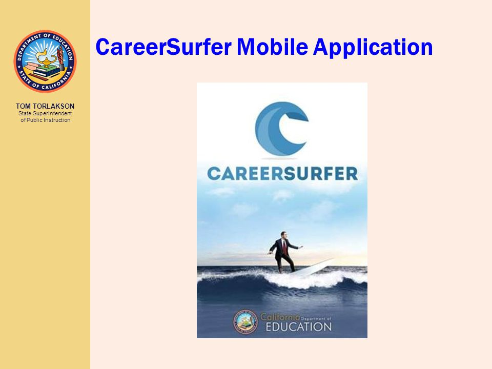 TOM TORLAKSON State Superintendent of Public Instruction CareerSurfer Mobile Application