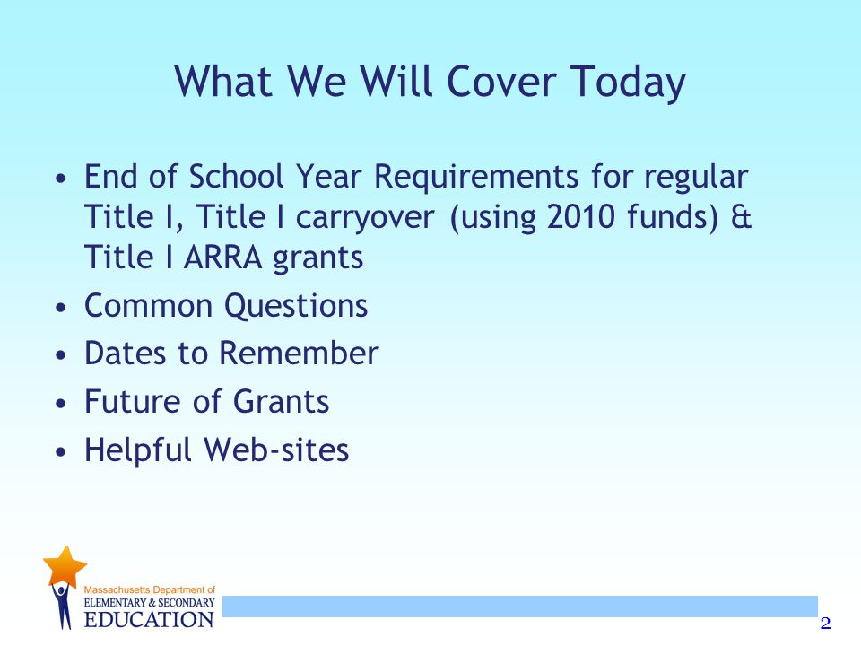 2 What We Will Cover Today End of School Year Requirements for regular Title I, Title I carryover (using 2010 funds) & Title I ARRA grants Common Questions Dates to Remember Future of Grants Helpful Web-sites