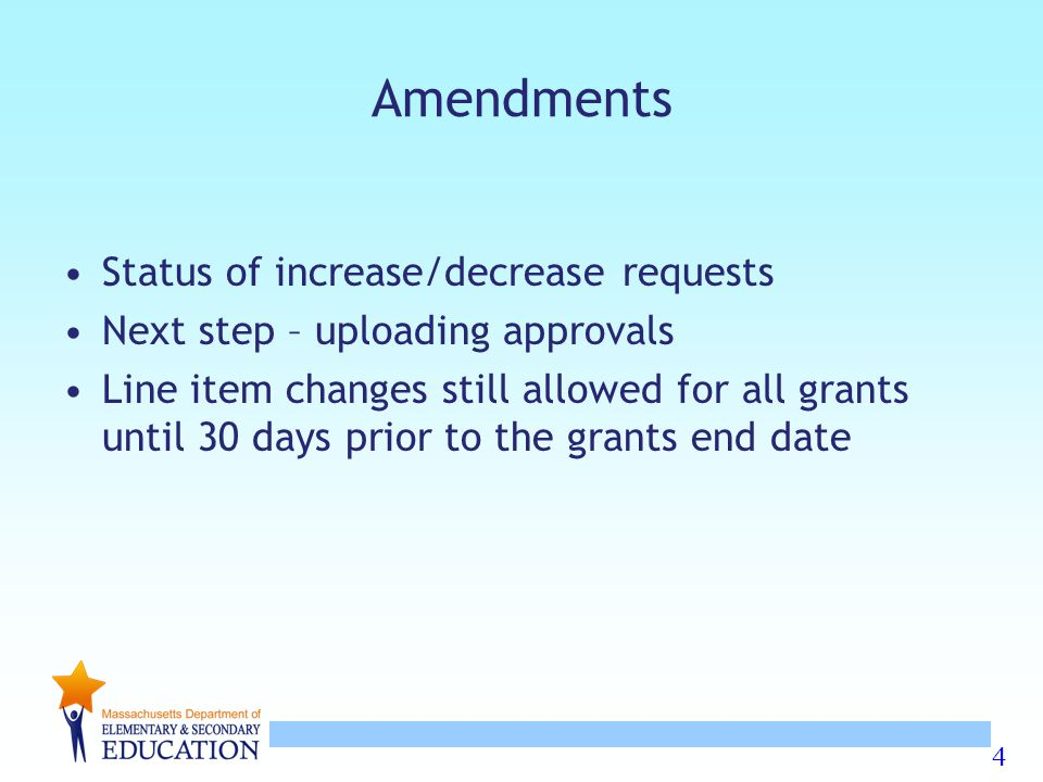 4 Amendments Status of increase/decrease requests Next step – uploading approvals Line item changes still allowed for all grants until 30 days prior to the grants end date