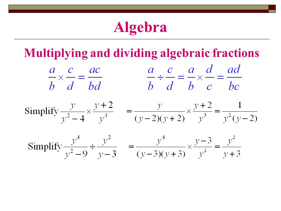 Algebra Multiplying and dividing algebraic fractions