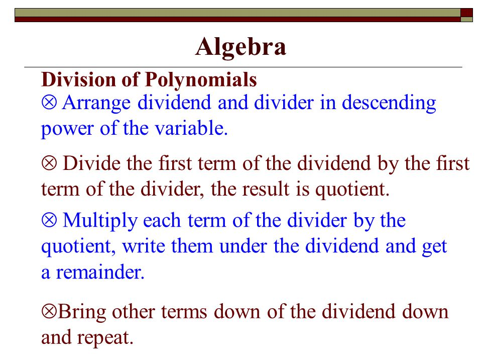 Algebra Division of Polynomials  Arrange dividend and divider in descending power of the variable.