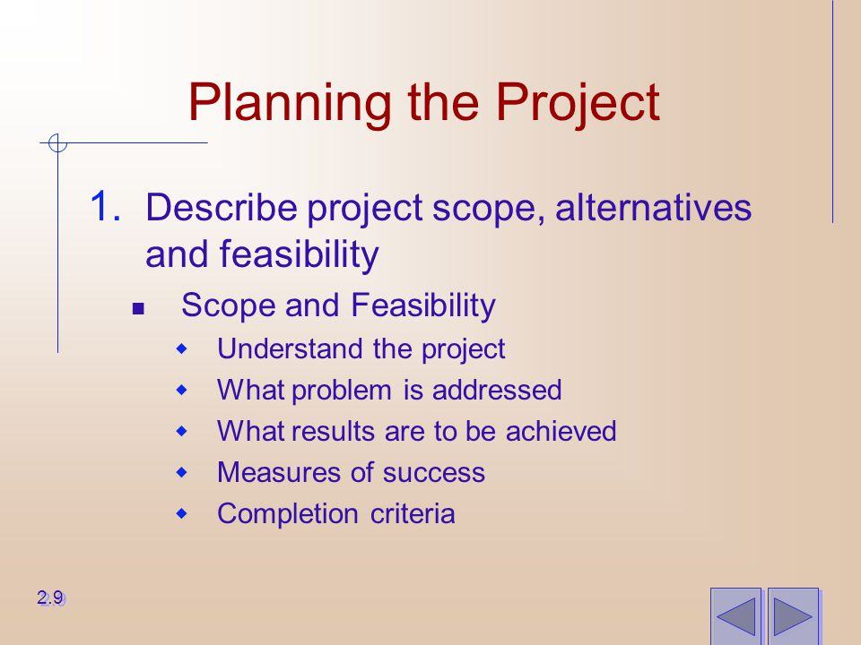 Planning the Project 1. Describe project scope, alternatives and feasibility Scope and Feasibility  Understand the project  What problem is addresse