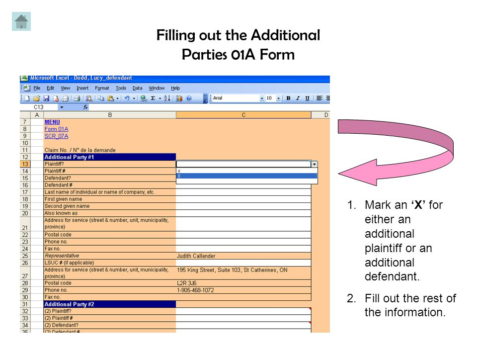 Filling out the Additional Parties 01A Form 1.In Row 13 and Row 15 you have the option of marking an 'X' for either an additional plaintiff or an additional defendant.