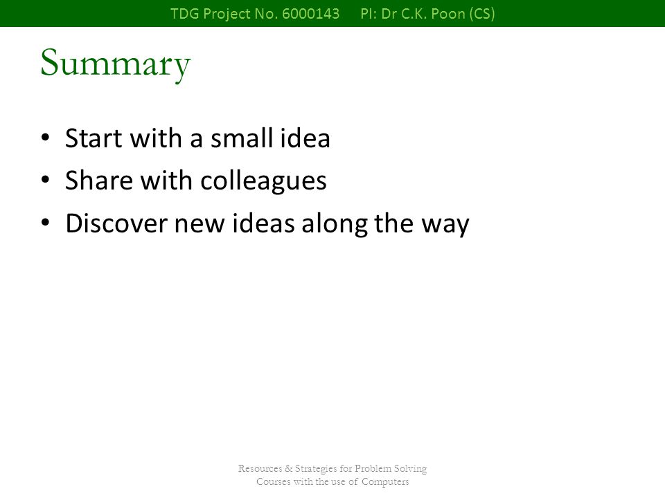 Resources & Strategies for Problem Solving Courses with the use of Computers Summary Start with a small idea Share with colleagues Discover new ideas along the way TDG Project No.