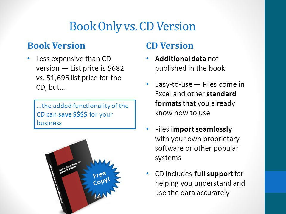 Free Copy! Book Only vs. CD Version Electronic files allow you to sort, filter and export the data for your specific purposes Unlimited license to use