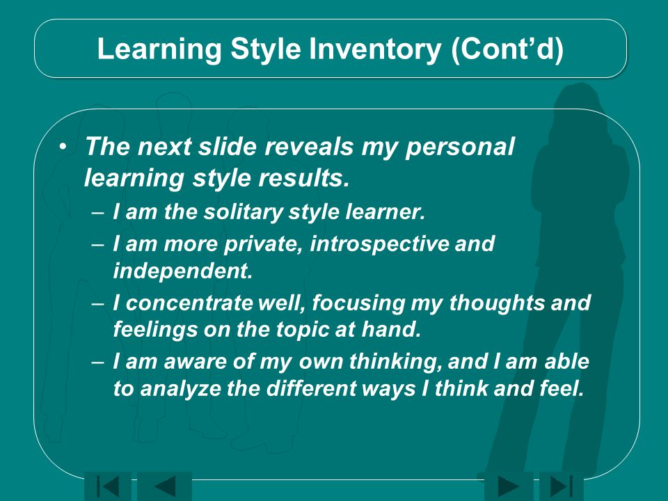Learning Style Inventory (Cont'd) The next slide reveals my personal learning style results.