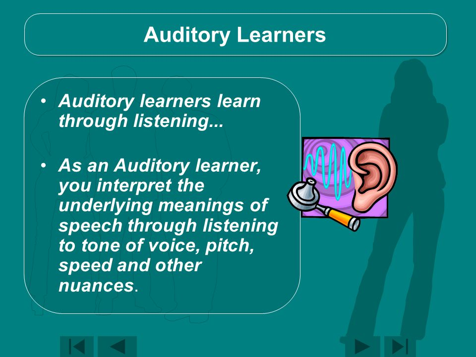 Auditory Learners Auditory learners learn through listening...