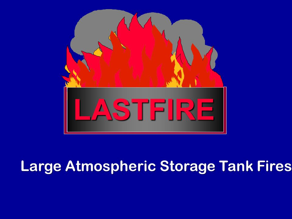 LASTFIRE An industry consortium of international oil companies reviewing risks associated with storage tank fires