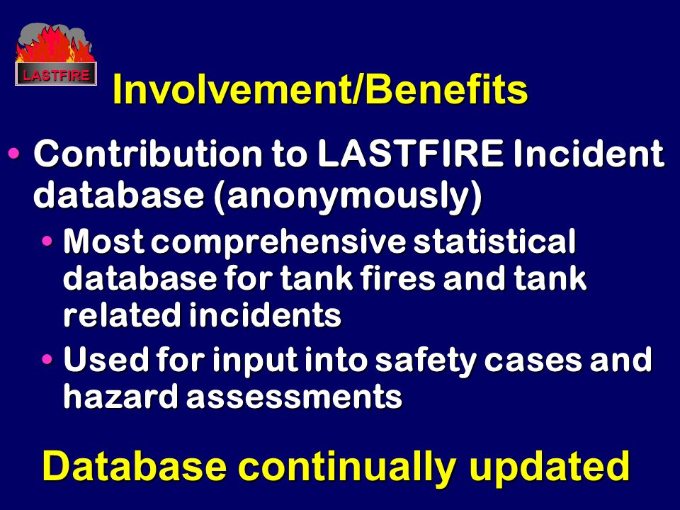 Involvement/Benefits Contribution to LASTFIRE Incident database (anonymously)Contribution to LASTFIRE Incident database (anonymously) Most comprehensi