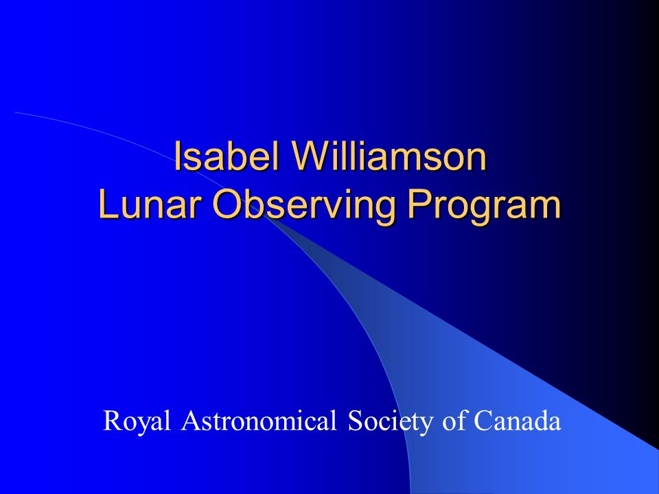 Isabel Williamson Lunar Observing Program Royal Astronomical Society of Canada