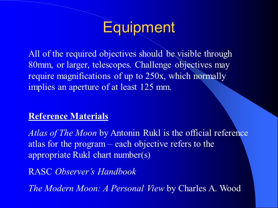 Equipment All of the required objectives should be visible through 80mm, or larger, telescopes.