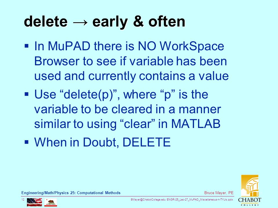 BMayer@ChabotCollege.edu ENGR-25_Lec-27_MuPAD_Miscellaneous-n-TYUs.pptx 12 Bruce Mayer, PE Engineering/Math/Physics 25: Computational Methods delete →