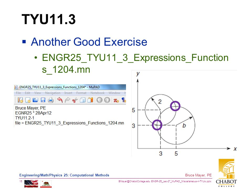 BMayer@ChabotCollege.edu ENGR-25_Lec-27_MuPAD_Miscellaneous-n-TYUs.pptx 15 Bruce Mayer, PE Engineering/Math/Physics 25: Computational Methods TYU11.3