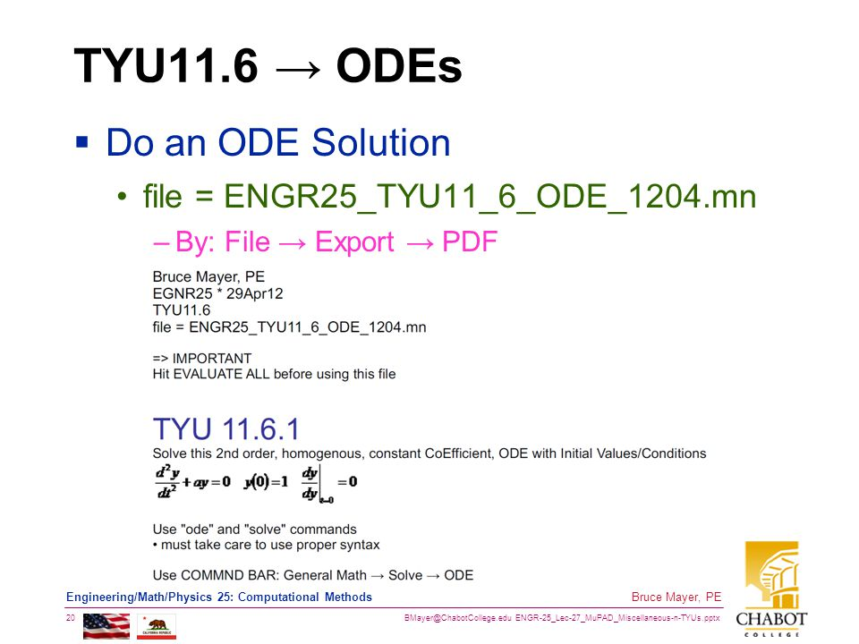 BMayer@ChabotCollege.edu ENGR-25_Lec-27_MuPAD_Miscellaneous-n-TYUs.pptx 20 Bruce Mayer, PE Engineering/Math/Physics 25: Computational Methods TYU11.6 → ODEs  Do an ODE Solution file = ENGR25_TYU11_6_ODE_1204.mn –By: File → Export → PDF
