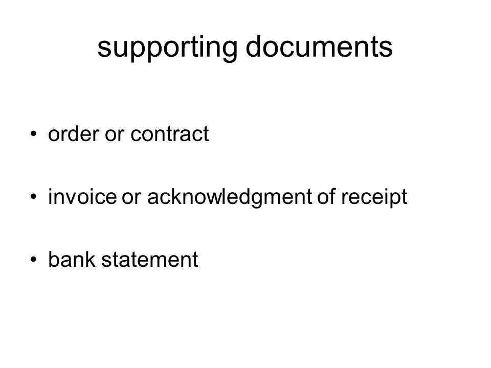 supporting documents order or contract invoice or acknowledgment of receipt bank statement