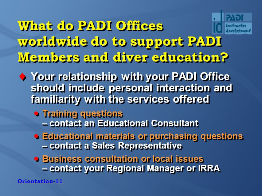 Orientation-11 What do PADI Offices worldwide do to support PADI Members and diver education.