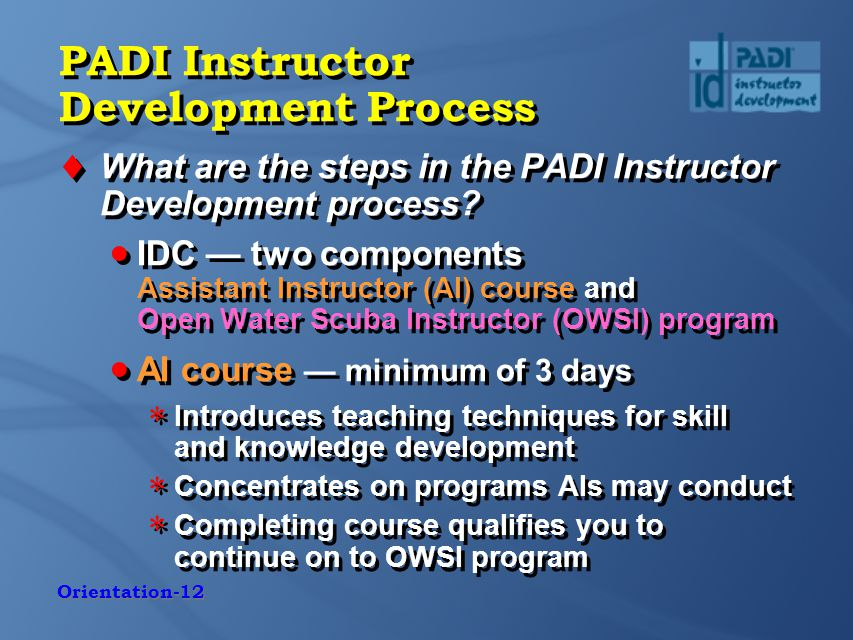 Orientation-12 PADI Instructor Development Process  What are the steps in the PADI Instructor Development process.