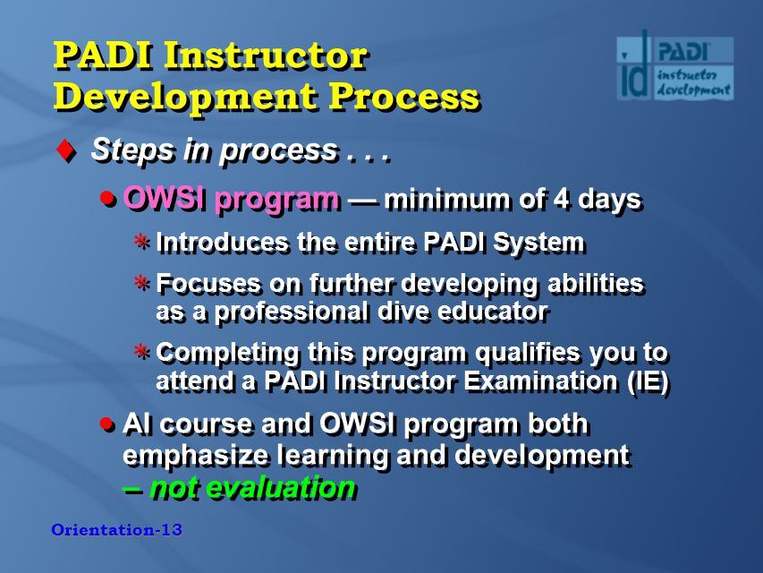 Orientation-13 PADI Instructor Development Process  Steps in process...