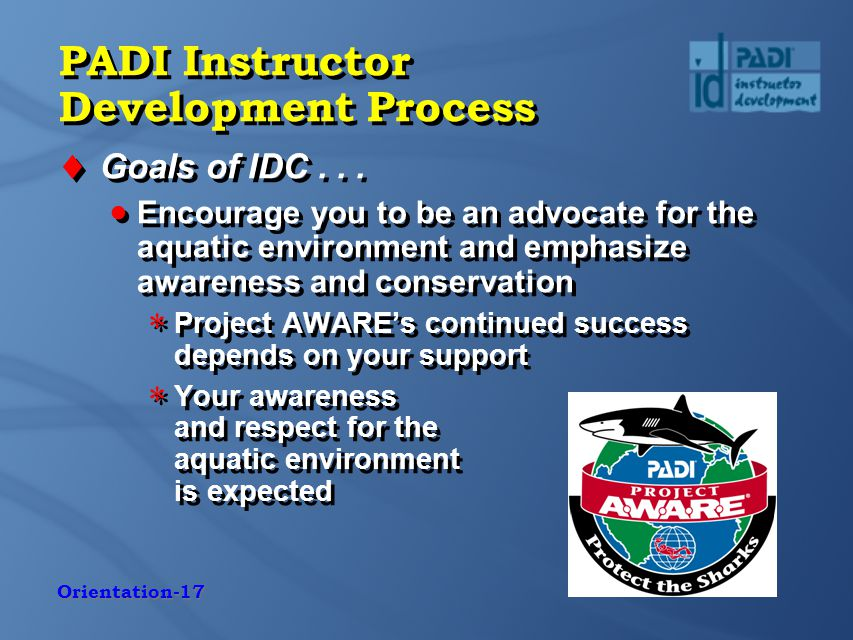 Orientation-17 PADI Instructor Development Process  Goals of IDC...