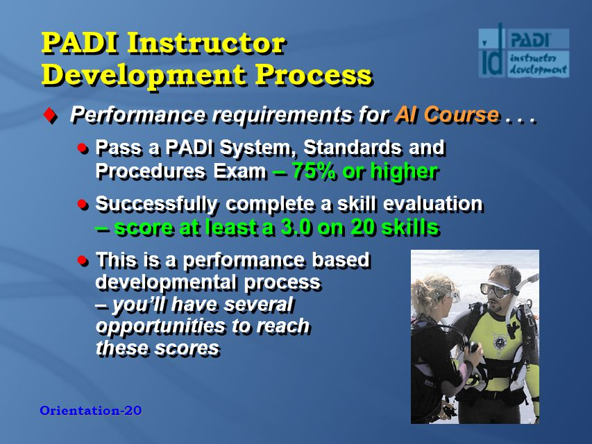 Orientation-20 PADI Instructor Development Process  Performance requirements for AI Course...
