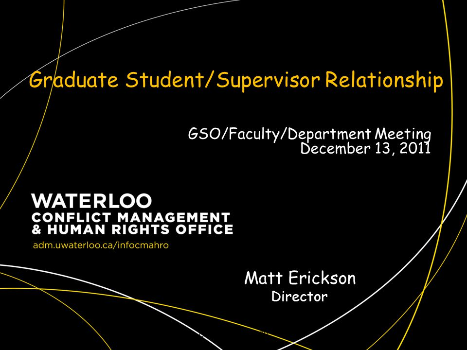 Graduate Student/Supervisor Relationship CMAHRO Fall 20091 Matt Erickson Director GSO/Faculty/Department Meeting December 13, 2011