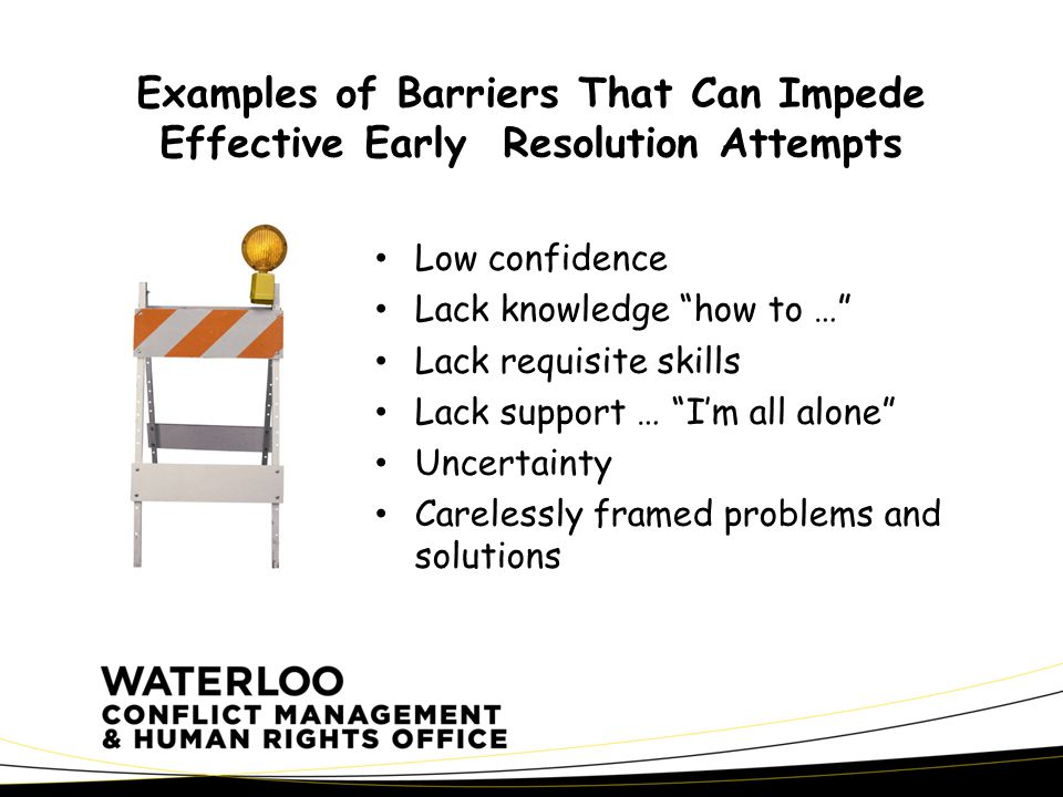 CMAHRO Fall 20093 Low confidence Lack knowledge how to … Lack requisite skills Lack support … I'm all alone Uncertainty Carelessly framed problems and solutions Examples of Barriers That Can Impede Effective Early Resolution Attempts