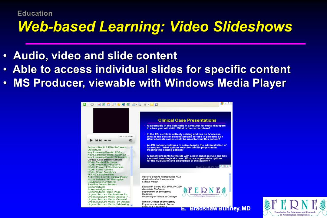 E. Bradshaw Bunney, MD Education Web-based Learning: Video Slideshows Audio, video and slide content Audio, video and slide content Able to access ind