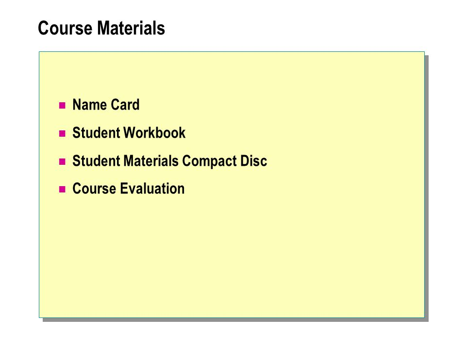 Course Materials Name Card Student Workbook Student Materials Compact Disc Course Evaluation
