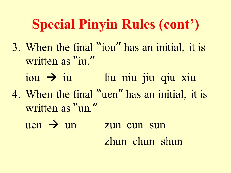Special Pinyin Rules (cont') 3.When the final iou has an initial, it is written as iu.