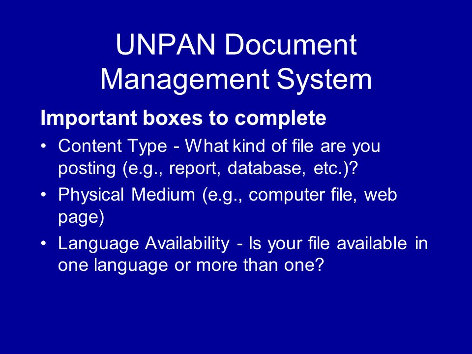 UNPAN Document Management System Important boxes to complete Content Type - What kind of file are you posting (e.g., report, database, etc.).