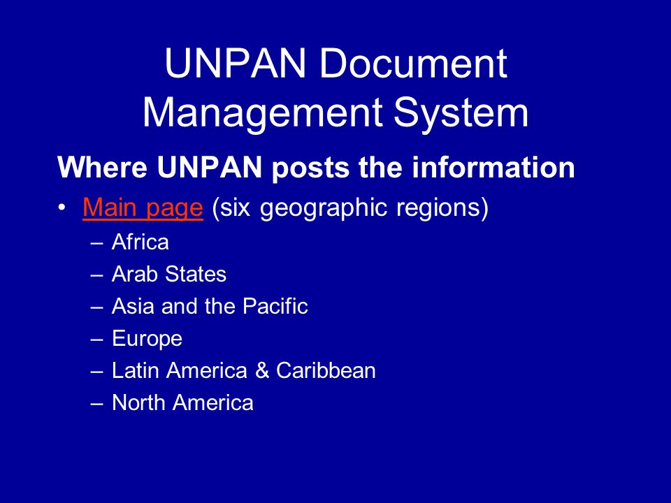 UNPAN Document Management System Where UNPAN posts the information Main page (six geographic regions)Main page –Africa –Arab States –Asia and the Pacific –Europe –Latin America & Caribbean –North America