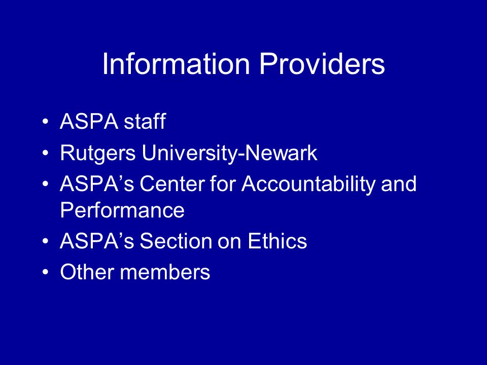 Information Providers ASPA staff Rutgers University-Newark ASPA's Center for Accountability and Performance ASPA's Section on Ethics Other members