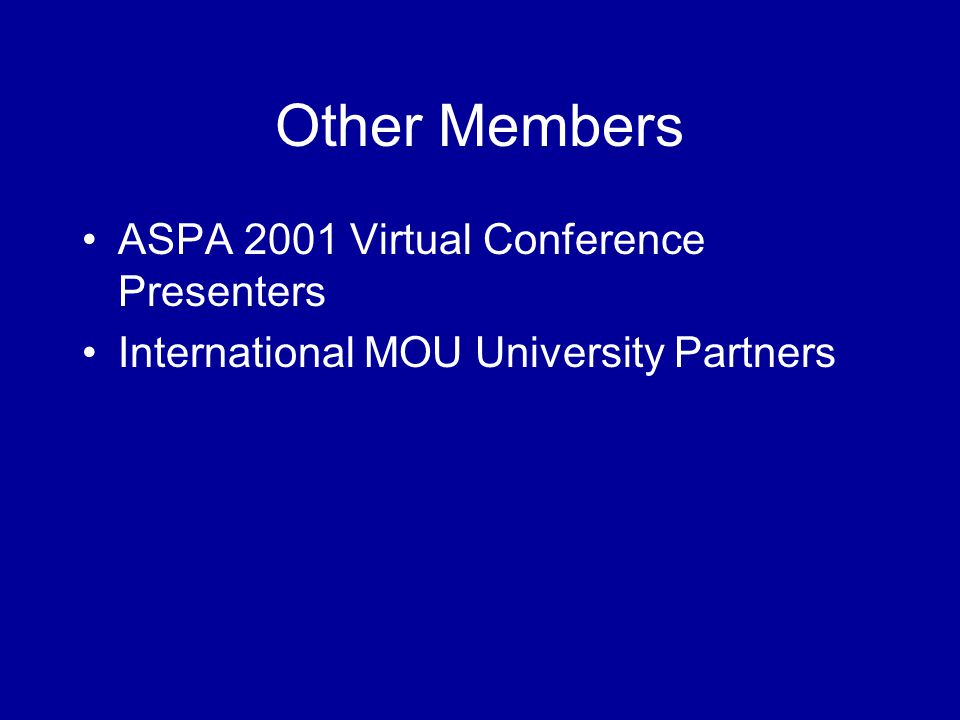 Other Members ASPA 2001 Virtual Conference Presenters International MOU University Partners