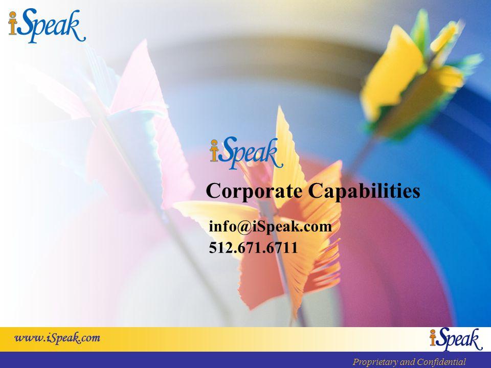 www.iSpeak.com Proprietary and Confidential Corporate Capabilities info@iSpeak.com 512.671.6711