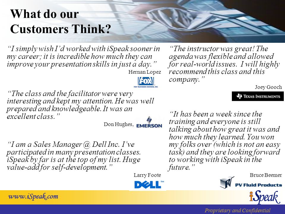 www.iSpeak.com Proprietary and Confidential What do our Customers Think.