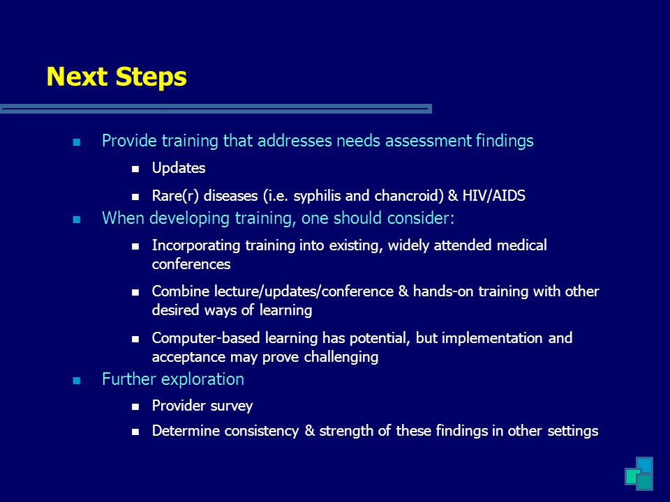 Next Steps Provide training that addresses needs assessment findings Updates Rare(r) diseases (i.e. syphilis and chancroid) & HIV/AIDS When developing