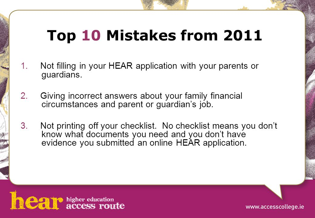 Top 10 Mistakes from 2011 1. Not filling in your HEAR application with your parents or guardians.