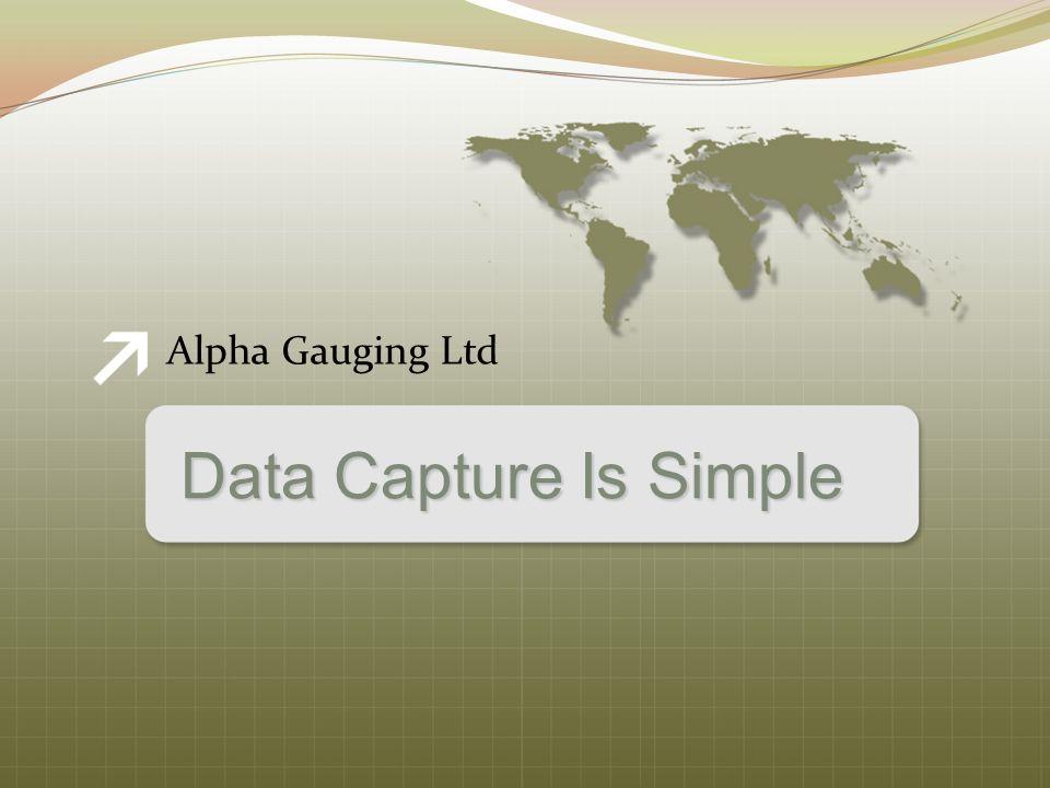 Alpha Gauging Ltd Data Capture Is Simple
