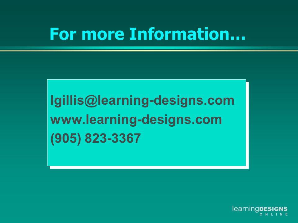lgillis@learning-designs.com www.learning-designs.com (905) 823-3367 lgillis@learning-designs.com www.learning-designs.com (905) 823-3367 For more Inf