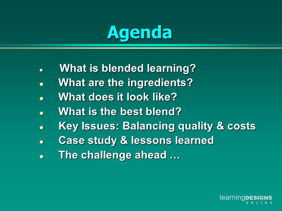 Agenda l What is blended learning. l What are the ingredients.