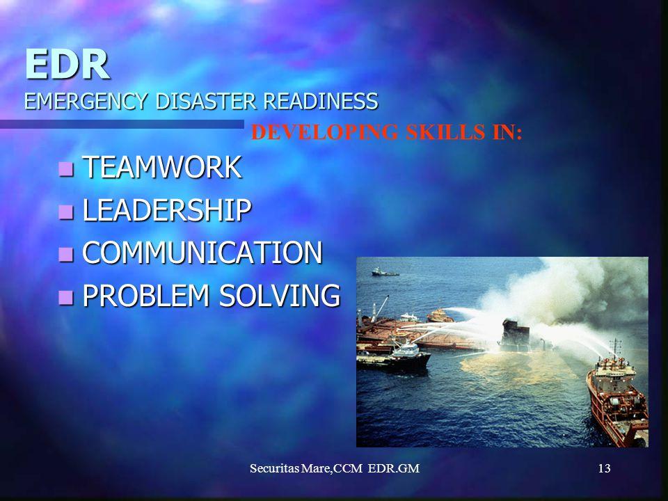 Securitas Mare,CCM EDR.GM13 EDR EMERGENCY DISASTER READINESS TEAMWORK TEAMWORK LEADERSHIP LEADERSHIP COMMUNICATION COMMUNICATION PROBLEM SOLVING PROBL